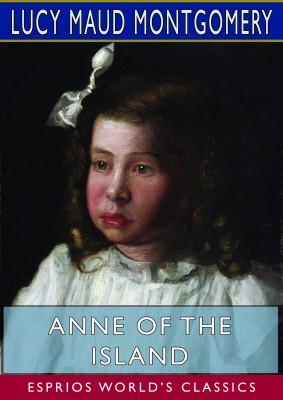 Anne of the Island (Esprios Classics)