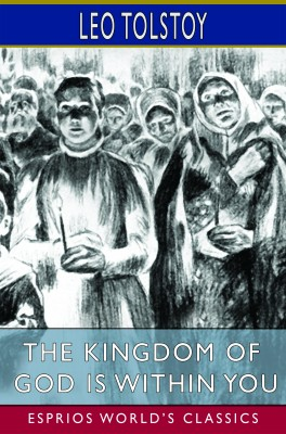 The Kingdom of God is Within You (Esprios Classics)