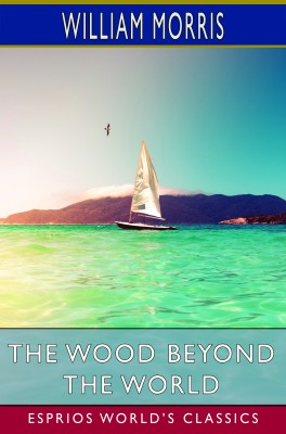The Wood Beyond the World (Esprios Classics)