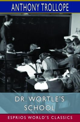 Dr. Wortle's School (Esprios Classics)