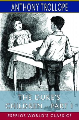 The Duke's Children - Part I (Esprios Classics)