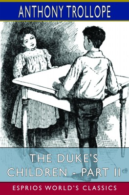 The Duke's Children - Part II (Esprios Classics)