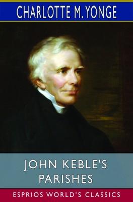 John Keble's Parishes (Esprios Classics)