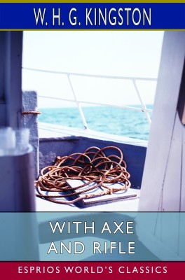 With Axe and Rifle (Esprios Classics)