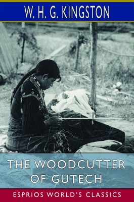 The Woodcutter of Gutech (Esprios Classics)