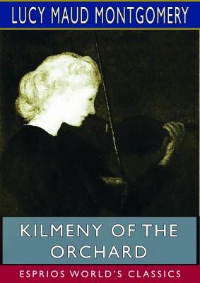 Kilmeny of the Orchard (Esprios Classics)