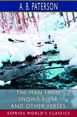 The Man from Snowy River and Other Verses (Esprios Classics)