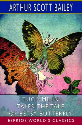 Tuck-me-in Tales: The Tale of Betsy Butterfly (Esprios Classics)