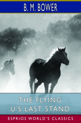 The Flying U's Last Stand (Esprios Classics)