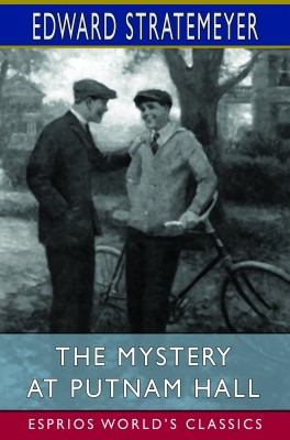 The Mystery at Putnam Hall (Esprios Classics)