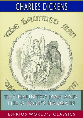 The Haunted Man and the Ghost's Bargain (Esprios Classics)