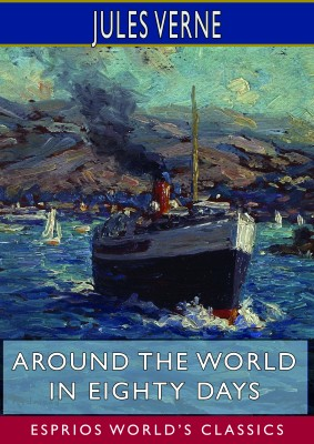 Around the World in Eighty Days (Esprios Classics)