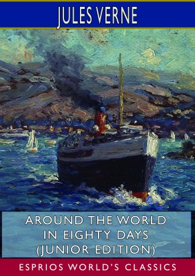Around the World in Eighty Days (Junior Edition) (Esprios Classics)
