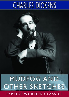 Mudfog and Other Sketches (Esprios Classics)