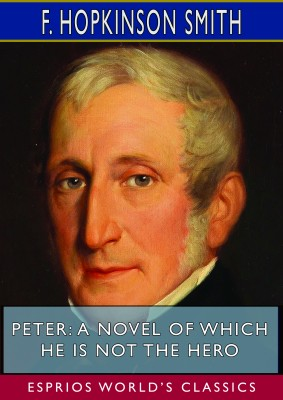 Peter: A Novel of Which He is Not the Hero (Esprios Classics)