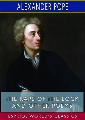 The Rape of the Lock and Other Poems (Esprios Classics)