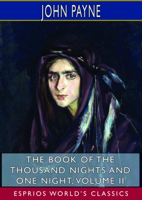 The Book of the Thousand Nights and One Night, Volume II (Esprios Classics)