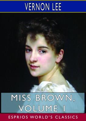 Miss Brown, Volume 1 (Esprios Classics)