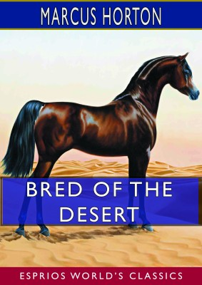 Bred of the Desert (Esprios Classics)