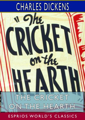 The Cricket on the Hearth (Esprios Classics)