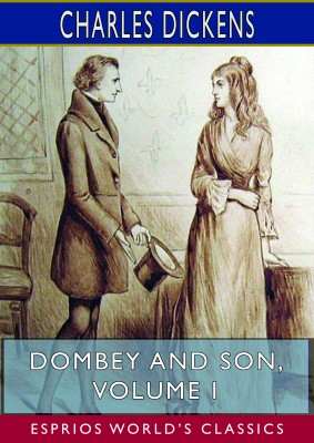 Dombey and Son, Volume I (Esprios Classics)