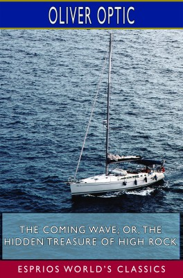 The Coming Wave; or, The Hidden Treasure of High Rock (Esprios Classics)