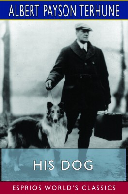 His Dog (Esprios Classics)