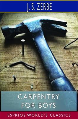 Carpentry for Boys (Esprios Classics)