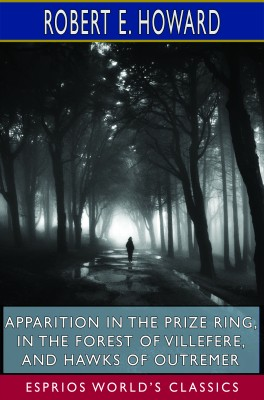 Apparition in the Prize Ring, In the Forest of Villefere, and Hawks of Outremer (Esprios Classics)
