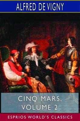 Cinq Mars, Volume 2 (Esprios Classics)