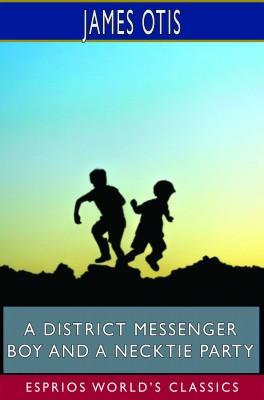 A District Messenger Boy and a Necktie Party (Esprios Classics)