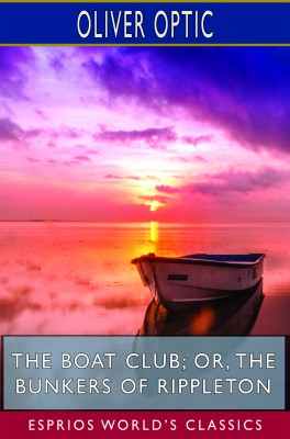 The Boat Club; or, The Bunkers of Rippleton (Esprios Classics)