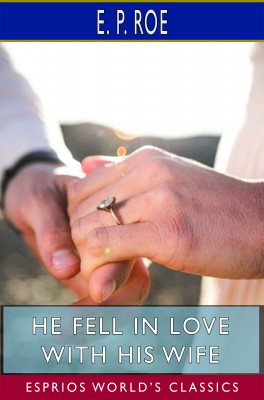 He Fell in Love with His Wife (Esprios Classics)