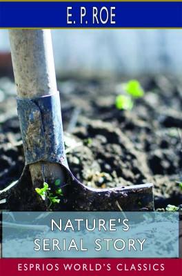 Nature's Serial Story (Esprios Classics)