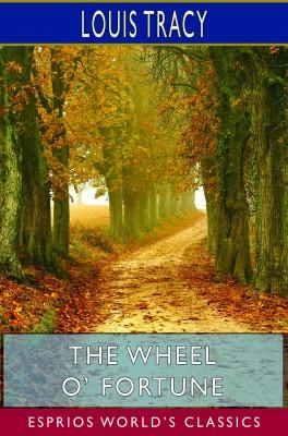 The Wheel O' Fortune (Esprios Classics)