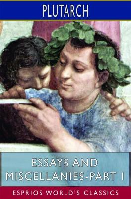 Essays and Miscellanies-Part I (Esprios Classics)