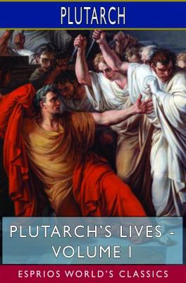 Plutarch's Lives - Volume I (Esprios Classics)