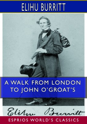 A Walk From London to John O'Groat's (Esprios Classics)