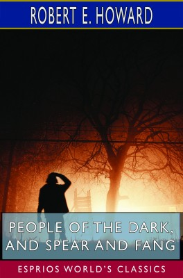 People of the Dark, and Spear and Fang (Esprios Classics)