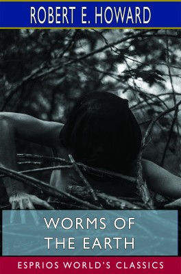 Worms of the Earth (Esprios Classics)