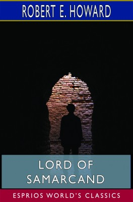 Lord of Samarcand (Esprios Classics)
