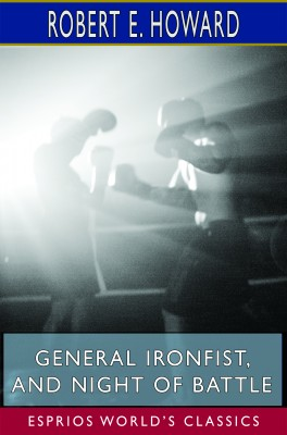 General Ironfist, and Night of Battle (Esprios Classics)