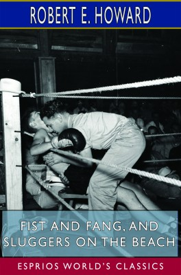Fist and Fang, and Sluggers on the Beach (Esprios Classics)
