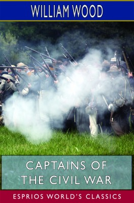 Captains of the Civil War (Esprios Classics)