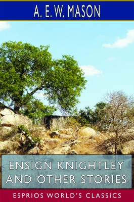 Ensign Knightley and Other Stories (Esprios Classics)