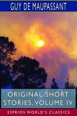 Original Short Stories, Volume IV (Esprios Classics)