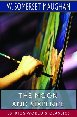 The Moon and Sixpence (Esprios Classics)