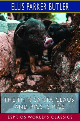 The Thin Santa Claus, and Pigs is Pigs (Esprios Classics)