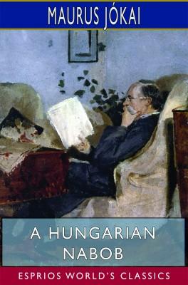 A Hungarian Nabob (Esprios Classics)