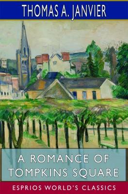 A Romance of Tompkins Square (Esprios Classics)